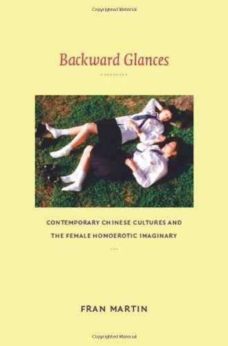 Image for Backward Glances: Contemporary Chinese Cultures and the Female Homoerotic Imaginary (Asia-Pacific: Culture, Politics, and Society)