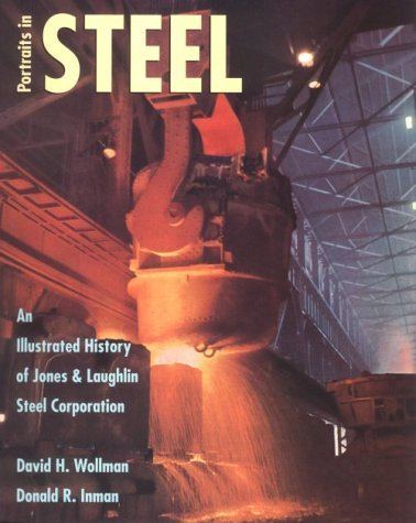 Image for Portraits in Steel: An Illustrated History of Jones & Laughlin Steel Corporation