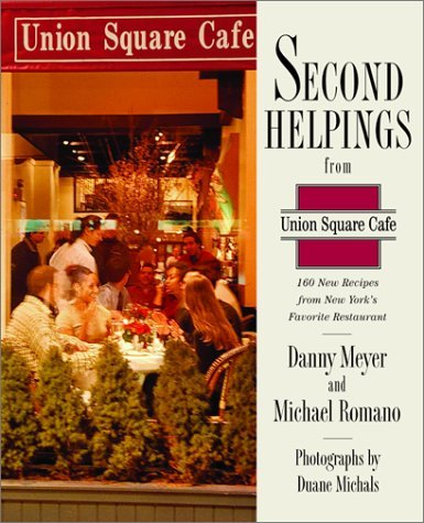 Image for Second Helpings from Union Square Cafe: 140 New Recipes from New York's Acclaimed Restaurant