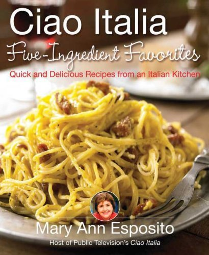 Image for Ciao Italia Five-Ingredient Favorites: Quick and Delicious Recipes from an Italian Kitchen