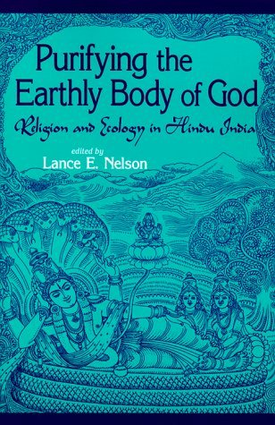 Image for Purifying the Earthly Body of God: Religion and Ecology in Hindu India (S U N Y Series in Religious Studies)